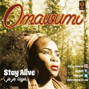Omawumi drops a new one…..'Stay alive' (je je láyé)